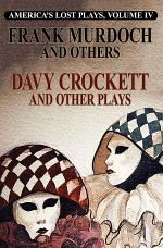 America's Lost Plays, Vol. IV, DAVY CROCKETT and Other Plays