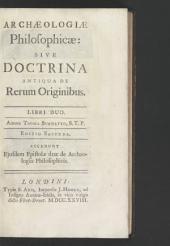 Archæologiæ philosophicæ [i.e., Archaeologicae philosophicae]: sive Doctrina antiqua de rerum originibus. Libri duo