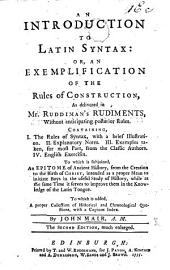 An Introduction to Latin Syntax: or, an exemplification of the rules of construction, as delivered in Mr Ruddiman's Rudiments. To which is subjoined, an Epitome of Ancient History. ... Second edition