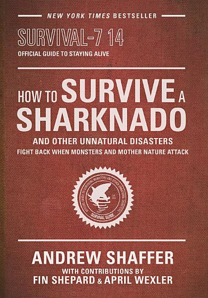 Download How to Survive a Sharknado and Other Unnatural Disasters Book