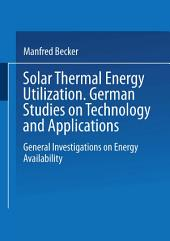 Solar Thermal Energy Utilization: German Studies on Technology and Application. Volume 1: General Investigations on Energy Availability