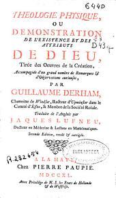 Theologie physique, ou Demonstration de l'existence et des attributs de Dieu, tirée des oeuvres de la Création ...