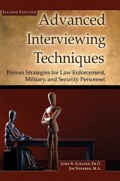 Advanced Interviewing Techniques: Proven Strategies for Law Enforcement, Military, and Security Personnel