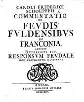 Caroli Friderici Schoepffii Commentatio De Fevdis Fvldensibvs In Franconia: Accedit Rvprechti ICt. Responsvm Fevdale Hoc Argvmentvm Illvstrans