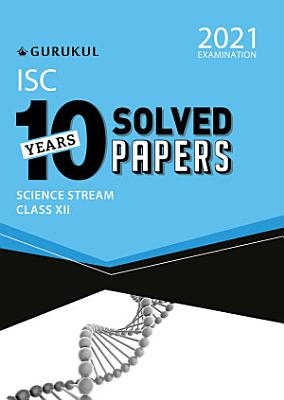 10 Years Solved Papers   Science  ISC Class 12 for 2021 Examination PDF