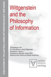 Wittgenstein and the Philosophy of Information: Proceedings of the 30th International Ludwig Wittgenstein-Symposium in Kirchberg, 2007