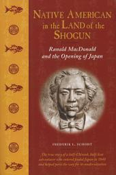 Native American in the Land of the Shogun: Ranald MacDonald and the Opening of Japan