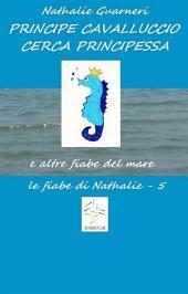 Principe Cavalluccio cerca principessa (illustrato): Le fiabe di Nathalie, Edizione 5