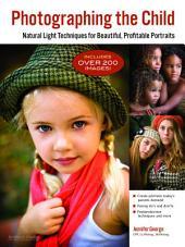 Photographing the Child: Natural Light Portrait Techniques for Beautiful, Profitable Portraits