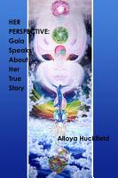 Her Perspective  Gaia Speaks About Her True Story PDF