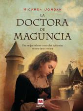 La doctora de Maguncia: Una apasionante novela ambientada en la Edad Media. Una mujer valiente contra las epidemias en una época oscura.