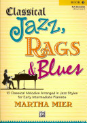 Classical Jazz, Rags & Blues Book 1 Early Intermediate: 10 Classical Melodies Arranged in Jazz Syles for Early Intermediate Pianists