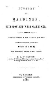 History of Gardiner, Pittston and West Gardiner: With a Sketch of the Kennebec Indians, & New Plymouth Purchase, Comprising Historical Matter from 1602 to 1852; with Genealogical Sketches of Many Families