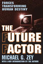 The Future Factor: Forces Transforming Human Destiny