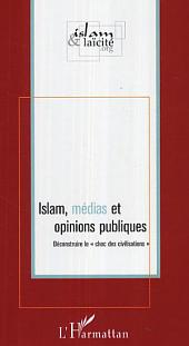 """Islam, médias et opinions publiques: Déconstruire le """"choc des civilisations"""""""