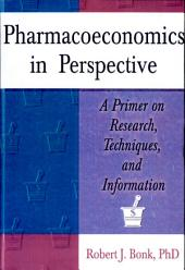 Pharmacoeconomics in Perspective: A Primer on Research, Techniques, and Information