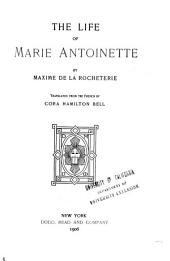 The Life of Marie Antoinette; Translated from the French