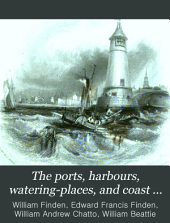 The Ports, Harbours, Watering-places, and Coast Scenery of Great Britain: Illustrated by Views Taken on the Spot, Volume 2