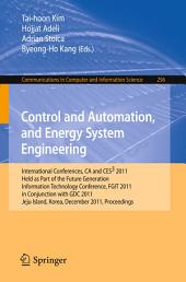 Control and Automation, and Energy System Engineering: International Conferences, CA and CES3 2011, Held as Part of the Future Generation Information Technology Conference, FGIT 2011, in Conjunction with GDC 2011, Jeju Island, Korea, December 8-10, 2011. Proceedings