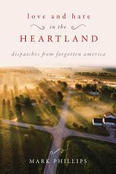 Love and Hate in the Heartland: Dispatches from Forgotten America