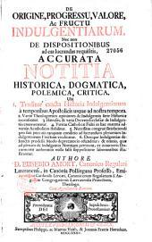 De Origine, progressu, valore ac fructu indulgentiarum, necnon de dispositionibus ad eas lucrandas requisitis accurata notitia... authore D. Eusebio Amort,...