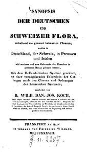 Synopis der deutschen und schweizer Flora: enthaltend die genauer bekannten Pflanzen, welche in Deutschland, der Schweiz, in Preussen und Istrien wild wachsen ...