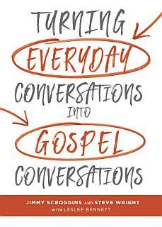 Turning Everyday Conversations Into Gospel Conversations Book