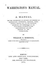 Warrington's Manual: A Manual for the Information of Officers and Members of Legislatures, Conventions, Societies, Corporations, Orders, Etc., in the Practical Governing and Membership of All Such Bodies, According to the Parliamentary Law and Practice in the United States
