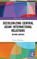 Decolonizing Central Asian International Relations PDF