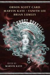 The Ghost Quartet: An Anthology