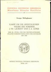 Kampf um die apostolischen Vikare des Nordens J.Th. Laurent und C.A. Lüpke: der Hl. Stuhl und die protestantischen Staaten Norddeutschlands und Dänemark um 1840