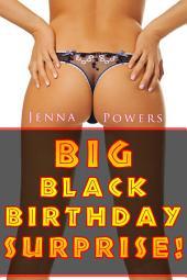 Big Black Birthday Surprise (Interracial Erotica)