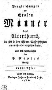 Vergleichungen der Grosen Männer des Alterthums, die sich in den schönen Wissenschaften am meisten hervorgethan haben: Erster Theil, Band 1