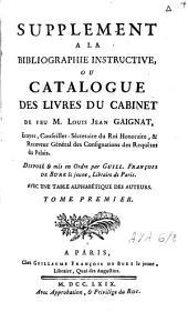 Bibliographie instructive ou traité de la connoissance des livres rares et singuliers ...: Supplément ou. Catalogue des livres du cabinet de feu Louis Jean Gaignat. T. [8-9], Volume8