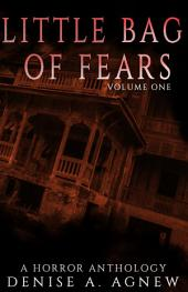 Little Bag of Fears: Vol. 1: A Horror Anthology