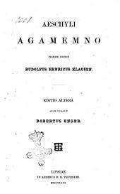 Aeschyli tragoediae recensitae et commentariis instructae edidit Rudolfus Henricus Klausen: Aeschyli Agamemno, Volume 1
