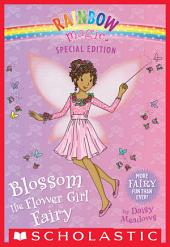 Blossom the Flower Girl Fairy (Rainbow Magic: Special Edition)