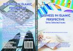 BUSINESS IN ISLAMIC PERSPECTIVE Some Selected Issues