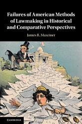 Failures Of American Methods Of Lawmaking In Historical And Comparative Perspectives Book PDF