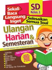 Sekali Baca Langsung Inget Ulangan Harian dan Semesteran SD kelas 3: Kumpulan semua Soal Ulangan Harian dan Semesteran.