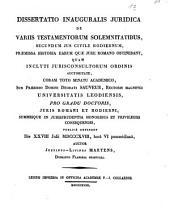 Dissertatio inauguralis juridica de variis testamentorum solemnitatibus, secundum jus [ius] civile hodiernum, praemissa historia earum quae jure [iure] Romano obtinebant