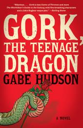 Gork, the Teenage Dragon: A novel