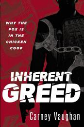 Inherent Greed: Why The Fox Is In The Chicken Coop