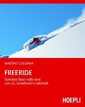 Freeride: Scivolare liberi nella neve con sci, snowboard e telemark