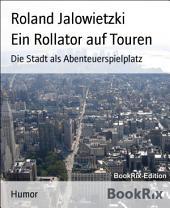Ein Rollator auf Touren: Die Stadt als Abenteuerspielplatz