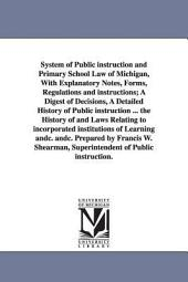 System of Public Instruction and Primary School Law of Michigan, with Explanatory Notes, Forms, Regulations and Instructions; A Digest of Decisions, a