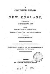 A compendious history of New England: exhibiting an interesting view of the first settlers of that country, their character, their sufferings, and their ultimate prosperity
