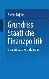 Grundriss Staatliche Finanzpolitik: Eine praktische Einführung