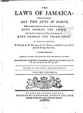 The Laws of Jamaica: Comprehending All the Acts in Force, Passed Between the Thirty-second Year of the Reign of King Charles the Second, and the [eleventh] Year of the Reign of [King George the Fourth], Inclusive [1681-1830]: To which is Prefixed, a Table of the Titles of the Public and Private Acts Passed During that Time, Volume 6