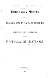 Ordenanza militar para el régimen, disciplina, subordinación y servicio del ejército de la República de Guatemela